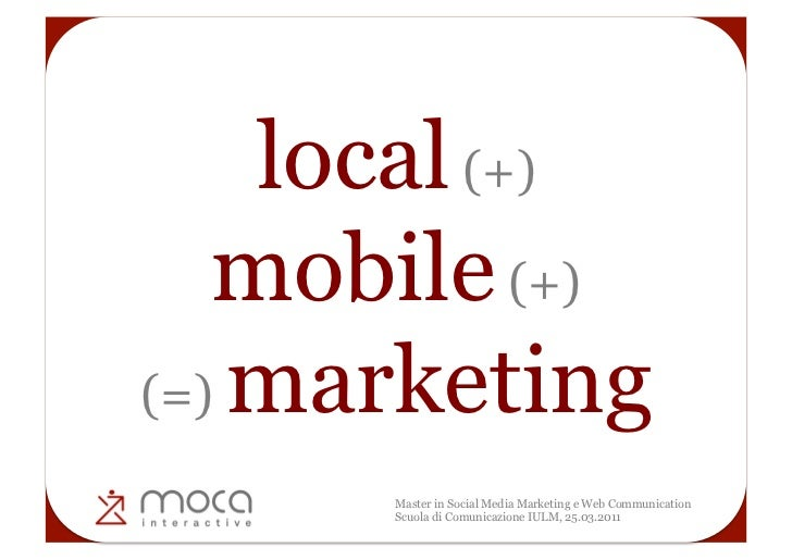 local (+)   mobile (+)(=) marketing      Master in Social Media Marketing e Web Communication      Scuola di Comunicazione...
