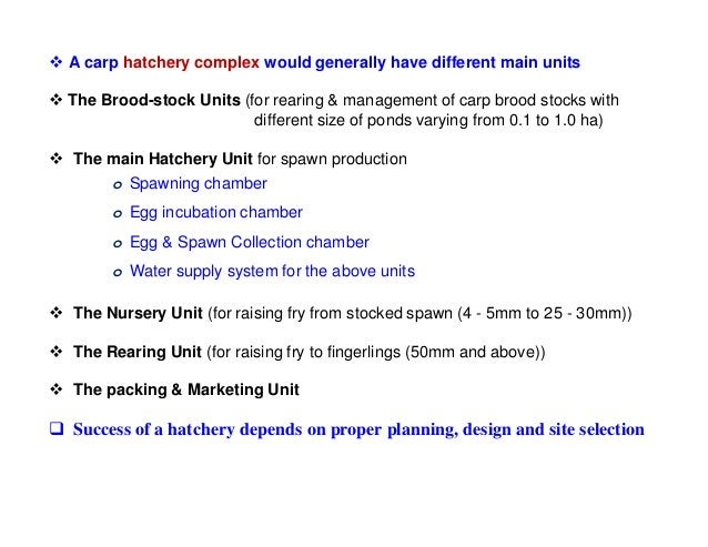  A carp hatchery complex would generally have different main units  The Brood-stock Units (for rearing & management of c...