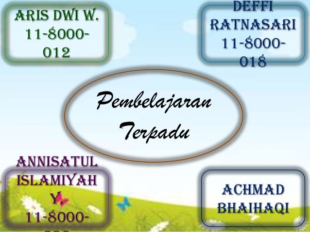 PembelajaranTerpaduAris Dwi W.11-8000-012DeffiRatnasari11-8000-018AchmadBhaihaqiAnnisatulIslamiyahY.11-8000-
