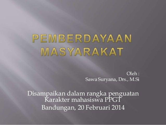 Oleh : Sawa Suryana, Drs., M.Si Disampaikan dalam rangka penguatan Karakter mahasiswa PPGT Bandungan, 20 Februari 2014