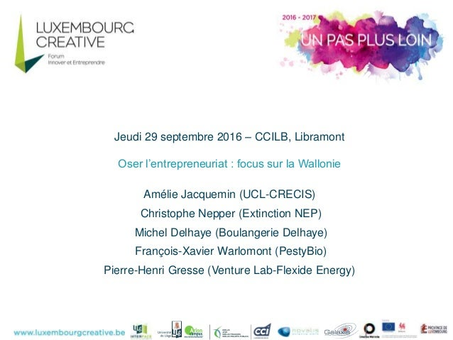 Jeudi 29 septembre 2016 – CCILB, Libramont Oser l'entrepreneuriat : focus sur la Wallonie Amélie Jacquemin (UCL-CRECIS) Ch...