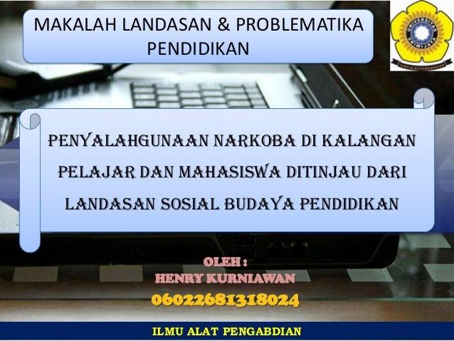 MAKALAH LANDASAN & PROBLEMATIKA PENDIDIKAN  PENYALAHGUNAAN NARKOBA DI KALANGAN PELAJAR DAN MAHASISWA DITINJAU DARI  LANDAS...
