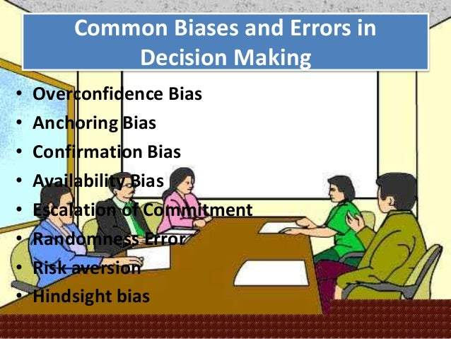 overconfidence decision making Decision making errors biases 1 overconfidence 2 hindsight 3 self serving 4 from mgmt 371 at ole miss.