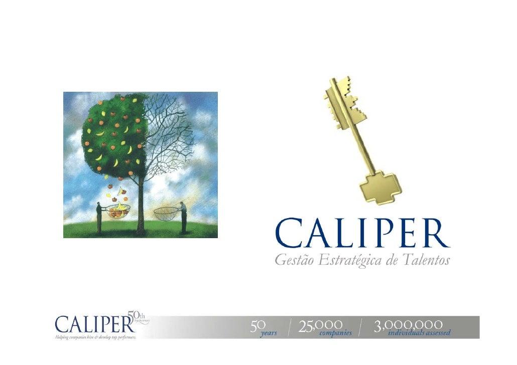 Sobre a Caliper     Provê soluções de consultoria em gestão de pessoas, permitindo aos   indivíduos e equipesdescobrir e d...