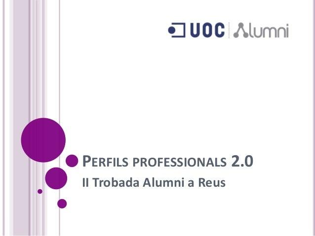 PERFILS PROFESSIONALS 2.0 II Trobada Alumni a Reus