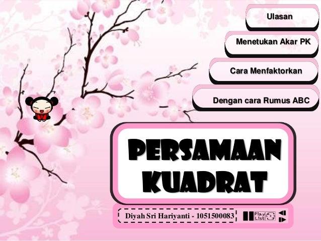 Ulasan Menetukan Akar PK  Cara Menfaktorkan  Dengan cara Rumus ABC  Persamaan KUADRAT Diyah Sri Hariyanti - 1051500083