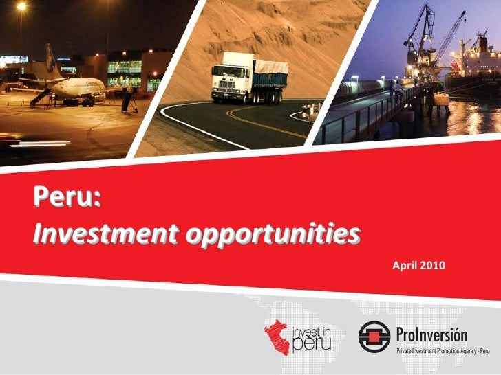 Peru: Investment opportunities                            April 2010