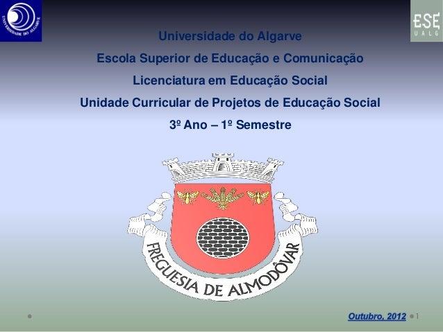 Universidade do AlgarveEscola Superior de Educação e ComunicaçãoLicenciatura em Educação SocialUnidade Curricular de Proje...
