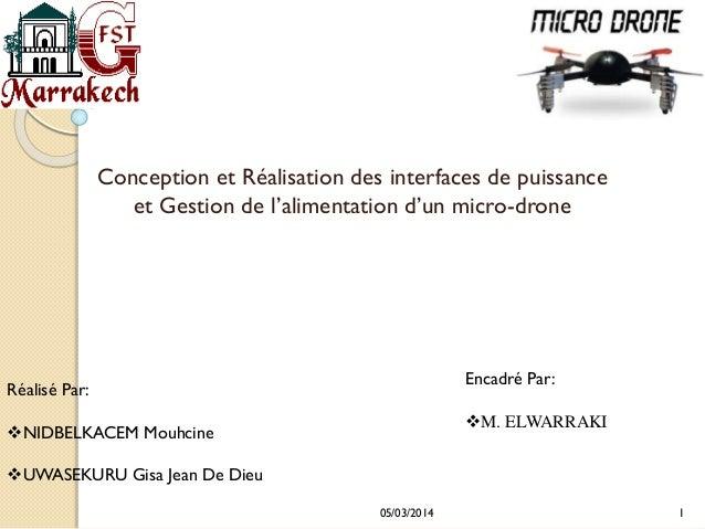 Conception et Réalisation des interfaces de puissance et Gestion de l'alimentation d'un micro-drone  Encadré Par:  Réalisé...