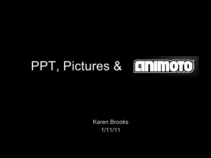 Ppt pictures & animoto 2