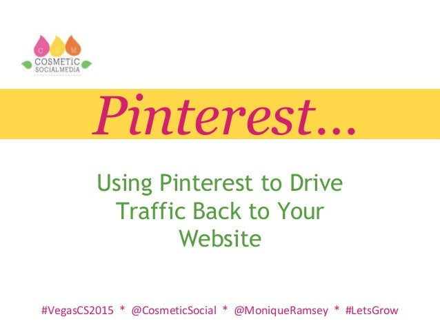 #VegasCS2015 * @CosmeticSocial * @MoniqueRamsey * #LetsGrow Pinterest… Using Pinterest to Drive Traffic Back to Your Websi...