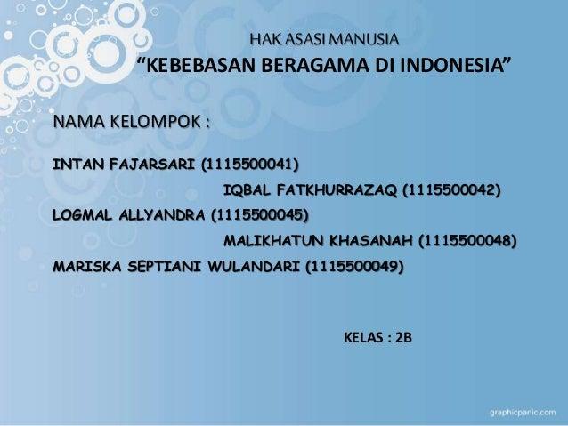 """HAK ASASI MANUSIA """"KEBEBASAN BERAGAMA DI INDONESIA"""" NAMA KELOMPOK : INTAN FAJARSARI (1115500041) IQBAL FATKHURRAZAQ (11155..."""