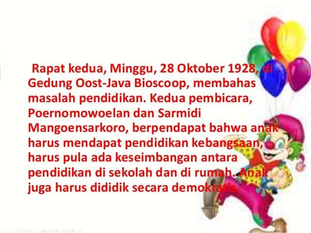 Rapat kedua, Minggu, 28 Oktober 1928, di Gedung Oost-Java Bioscoop, membahas masalah pendidikan. Kedua pembicara, Poernomo...