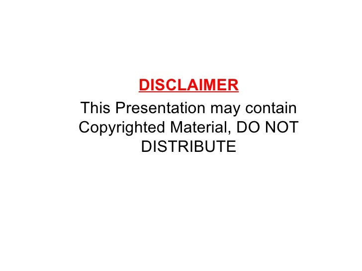 DISCLAIMERThis Presentation may containCopyrighted Material, DO NOT        DISTRIBUTE