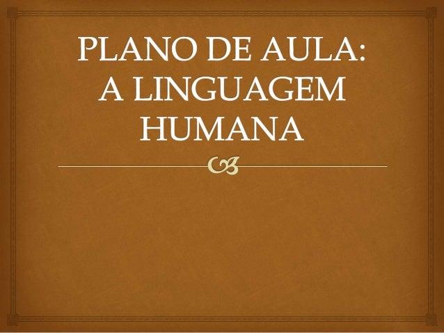   Disciplina: Linguística  2º período de Letras  TEMA DA AULA: Língua e linguagem  OBJETIVO GERAL: conceituar linguag...