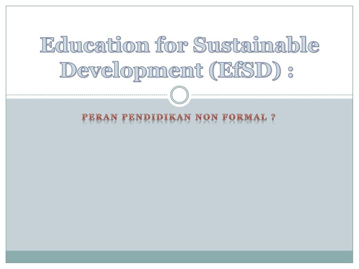PeranPendidikan Non Formal ?<br />Education for Sustainable Development (EfSD) : <br />