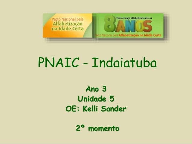 PNAIC - Indaiatuba Ano 3 Unidade 5 OE: Kelli Sander 2º momento