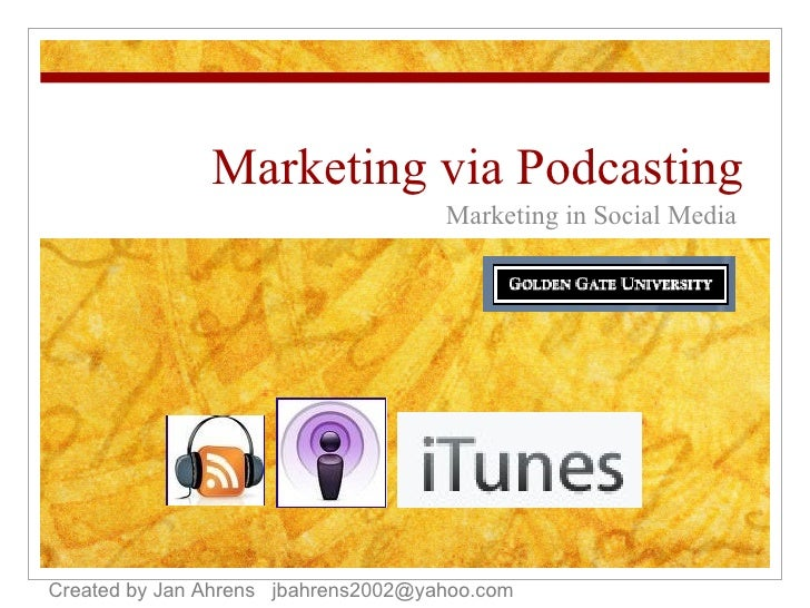 Marketing via Podcasting Marketing in Social Media Created by Jan Ahrens  [email_address]