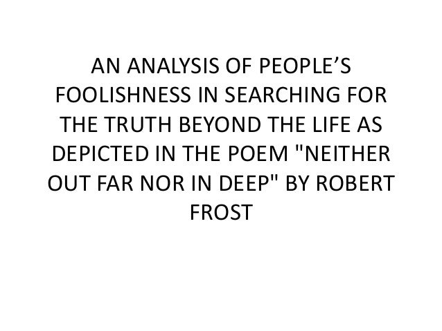 """AN ANALYSIS OF PEOPLE'S FOOLISHNESS IN SEARCHING FOR THE TRUTH BEYOND THE LIFE AS DEPICTED IN THE POEM """"NEITHER OUT FAR NO..."""