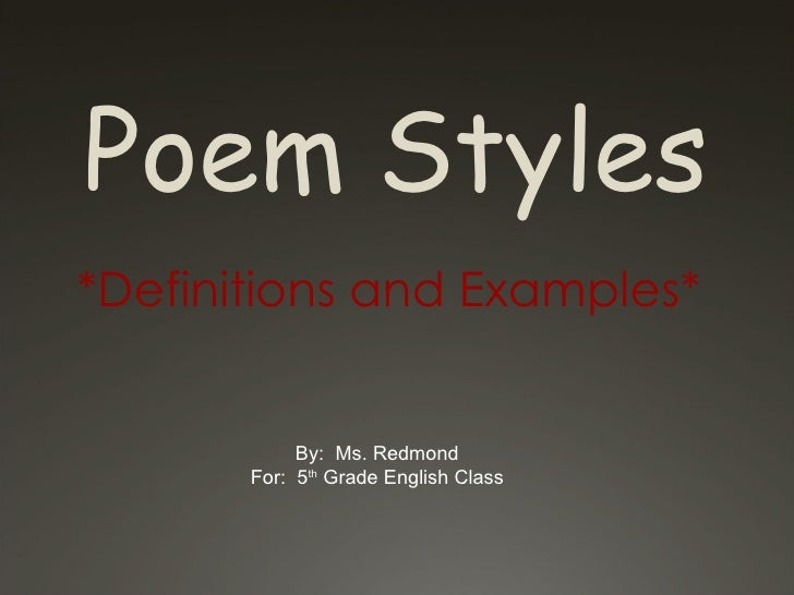 Poem Styles *Definitions and Examples* By:  Ms. Redmond For:  5 th  Grade English Class