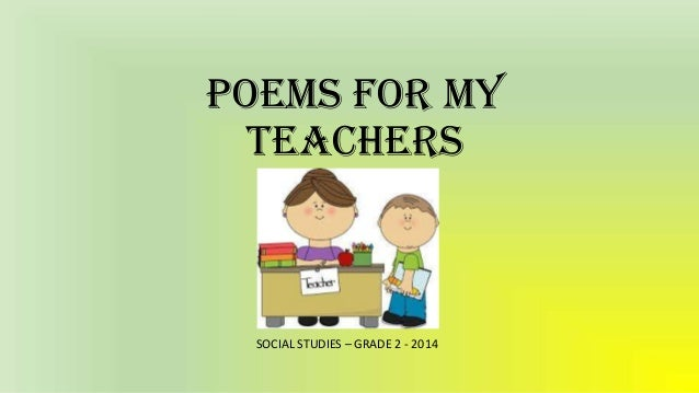 POEMs FOR MY TEACHERS  SOCIAL STUDIES – GRADE 2 - 2014