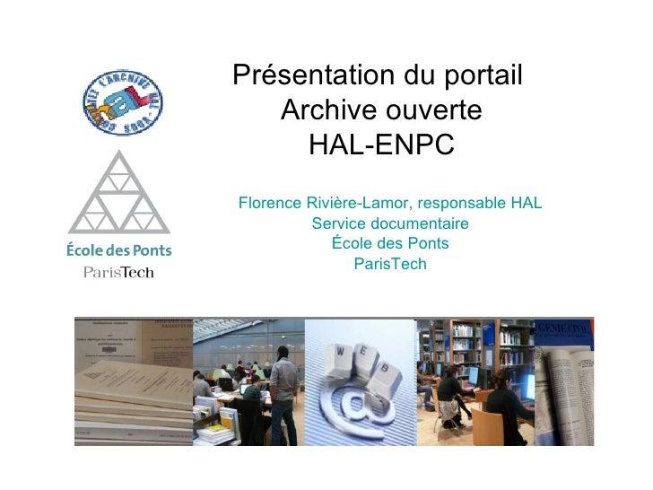 Florence Rivière-Lamor, responsable HAL Service documentaire École des Ponts ParisTech Présentation du portail Archive ouv...