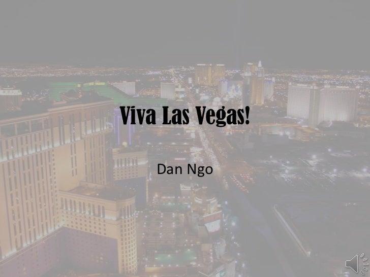 Viva Las Vegas!<br />Dan Ngo<br />