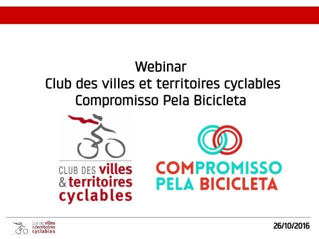 Webinar Club des villes et territoires cyclables Compromisso Pela Bicicleta 26/10/2016