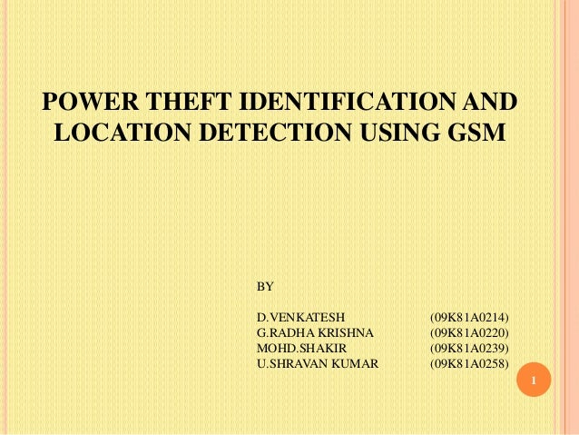 POWER THEFT IDENTIFICATION AND LOCATION DETECTION USING GSM 1 BY D.VENKATESH (09K81A0214) G.RADHA KRISHNA (09K81A0220) MOH...