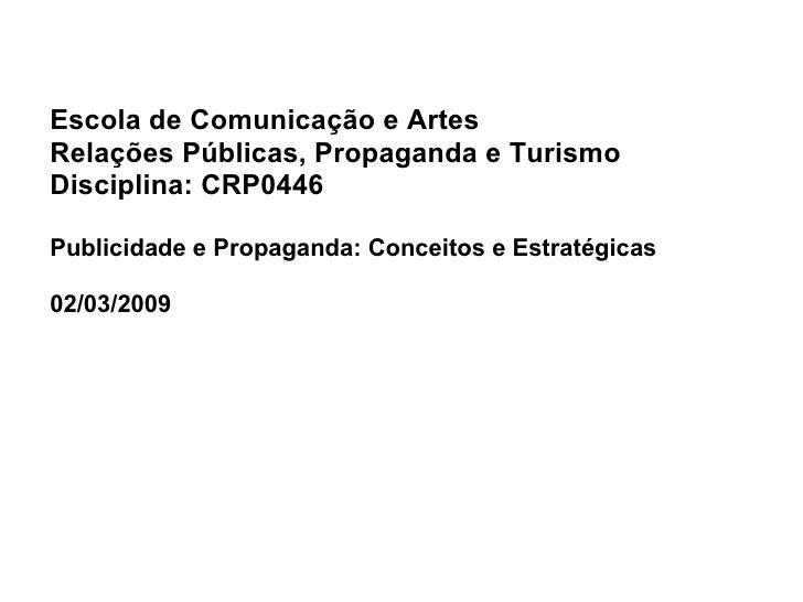 Escola de Comunicação e Artes Relações Públicas, Propaganda e Turismo Disciplina: CRP0446 Publicidade e Propaganda: Concei...
