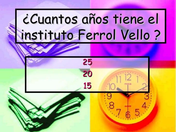 ¿Cuantos años tiene el instituto Ferrol Vello ? 25 20 15