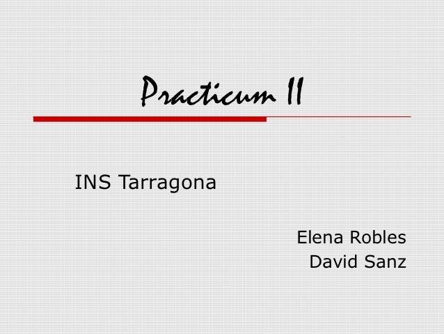 Practicum IIINS Tarragona                 Elena Robles                  David Sanz