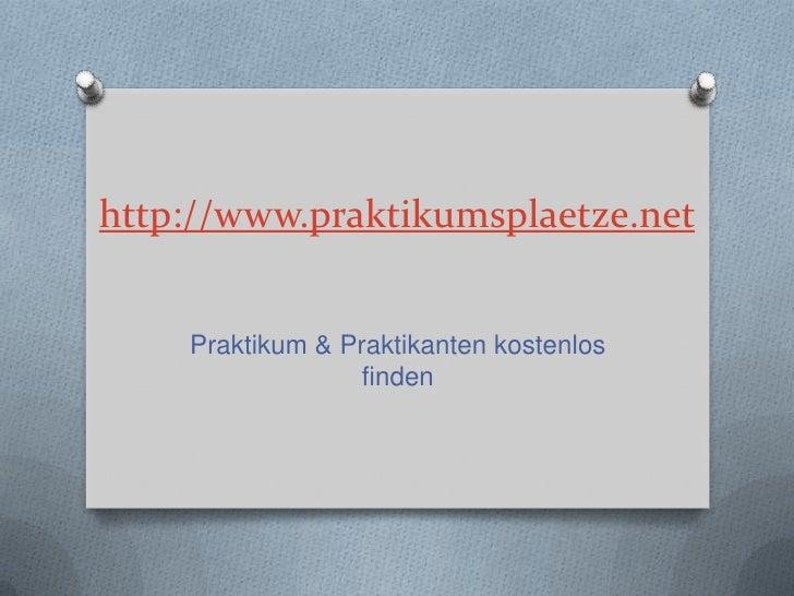 http://www.praktikumsplaetze.net<br />Praktikum & Praktikanten kostenlos finden<br />