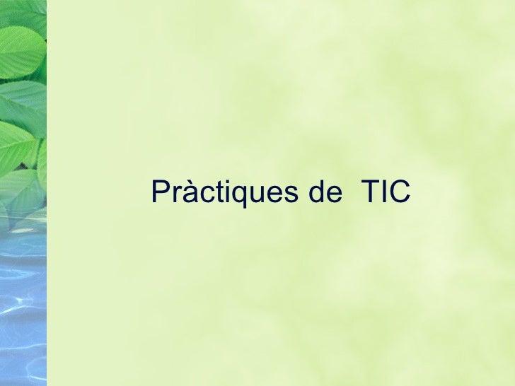 Pr àctiques de   TIC