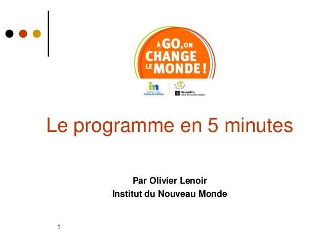 Le programme en 5 minutes            Par Olivier Lenoir      Institut du Nouveau Monde 1