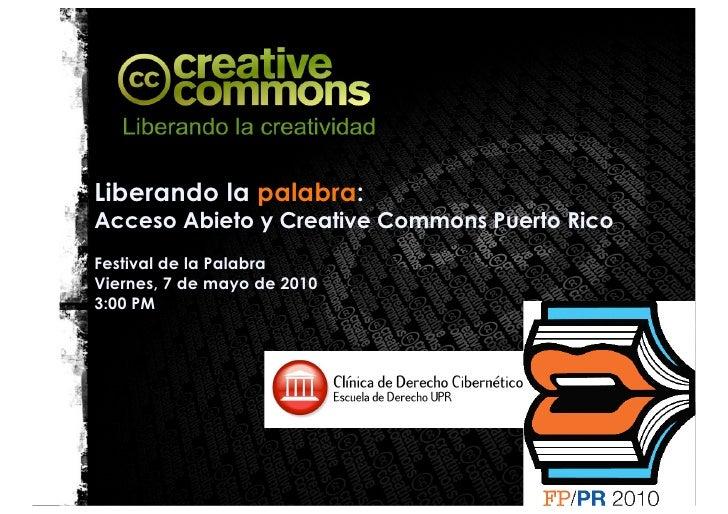 Liberando la palabra:Acceso Abieto y Creative Commons Puerto RicoFestival de la PalabraViernes, 7 de mayo de 20103:00 PM