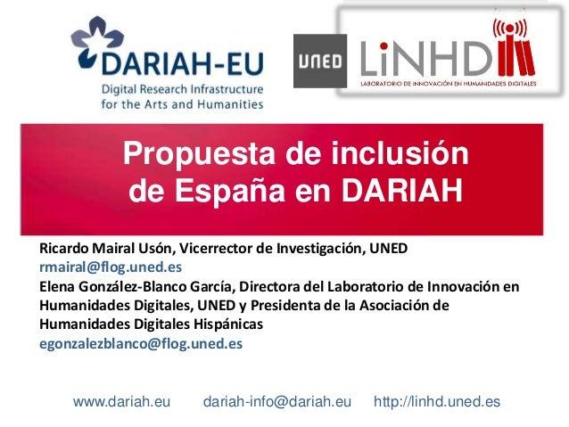Propuesta de inclusión de España en DARIAH www.dariah.eu dariah-info@dariah.eu http://linhd.uned.es Ricardo Mairal Usón, V...