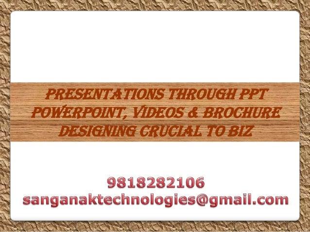 Presentations through PPTPowerPoint, Videos & Brochure   Designing crucial to Biz