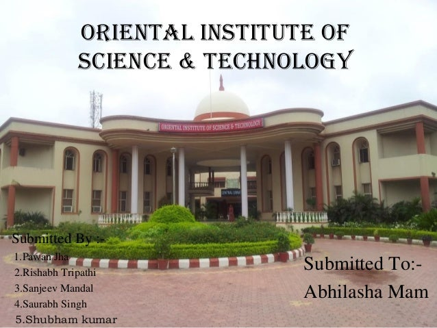 ORIENTAL INSTITUTE OF SCIENCE & TECHNOLOGY Submitted To:- Abhilasha Mam Submitted By :- 1.Pawan Jha 2.Rishabh Tripathi 3.S...