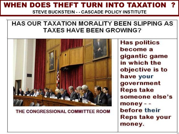 WHEN DOES THEFT TURN INTO TAXATION ?      STEVE BUCKSTEIN - - CASCADE POLICY INSTITUTE