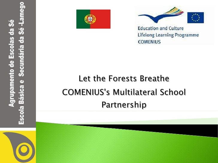 Let the Forests Breathe COMENIUS's Multilateral School Partnership