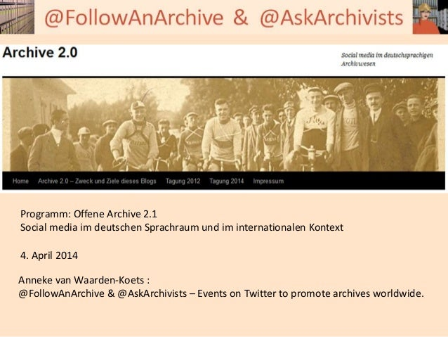 Programm: Offene Archive 2.1 Social media im deutschen Sprachraum und im internationalen Kontext 4. April 2014 Anneke van ...