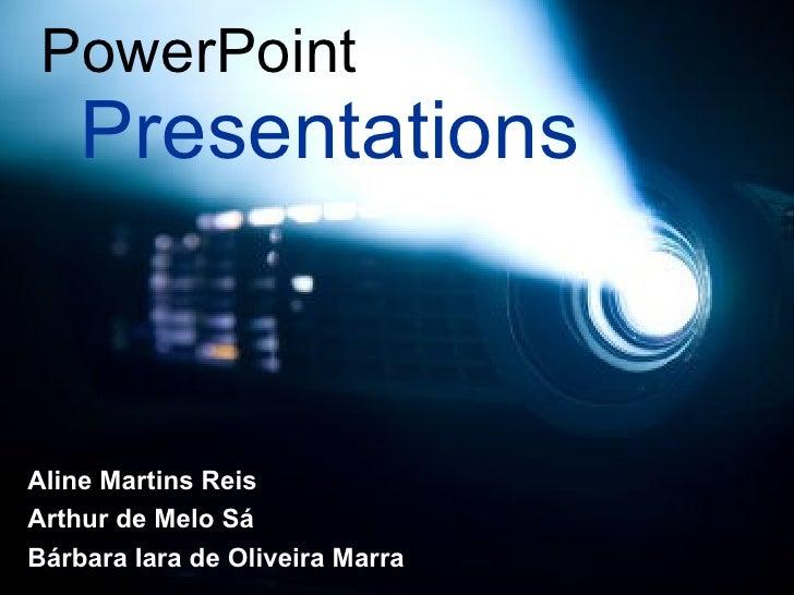 Presentation s PowerPoint Aline Martins Reis Arthur de Melo Sá Bárbara Iara de Oliveira Marra
