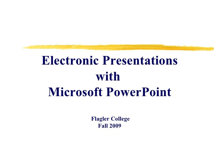 Electronic Presentations with  Microsoft PowerPoint  Flagler College Fall 2009