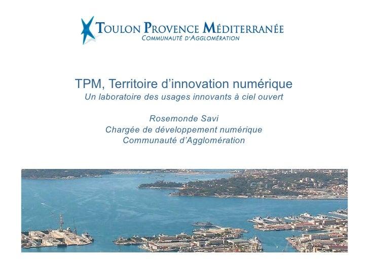 TPM, Territoire d'innovation numérique Un laboratoire des usages innovants à ciel ouvert               Rosemonde Savi     ...