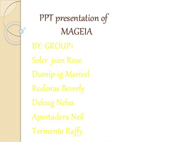 PPT presentation of MAGEIA BY: GROUP1 Soler jean Rose Dumip-ig Marivel Rodenas Beverly Deloag Nelsa Aportadera Neil Tormen...