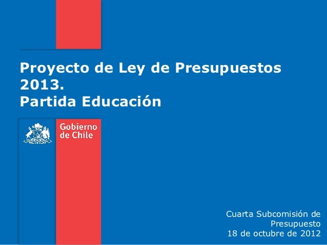 Proyecto de Ley de Presupuestos2013.Partida Educación                        Cuarta Subcomisión de                        ...