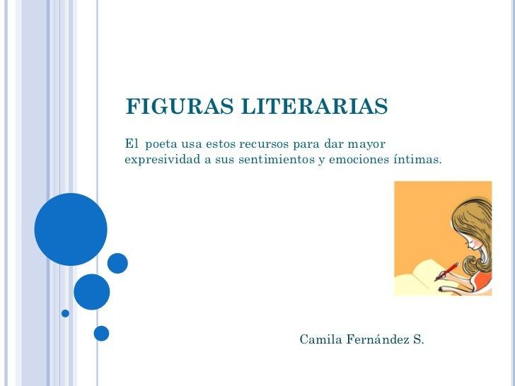FIGURAS LITERARIASEl poeta usa estos recursos para dar mayorexpresividad a sus sentimientos y emociones íntimas.          ...