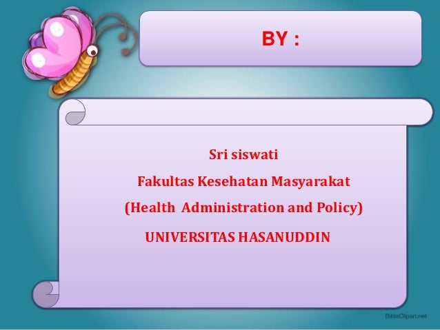BY :Sri siswatiFakultas Kesehatan Masyarakat(Health Administration and Policy)UNIVERSITAS HASANUDDIN