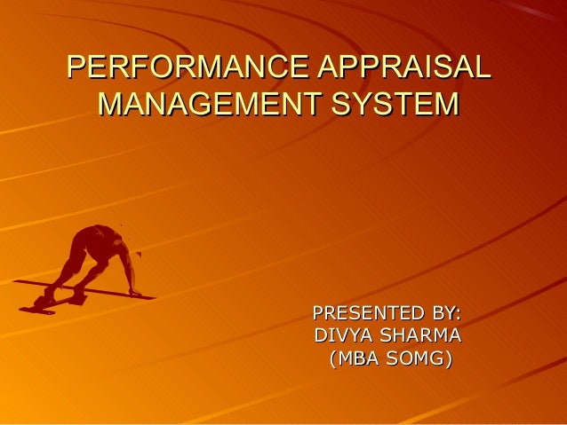 PERFORMANCE APPRAISALPERFORMANCE APPRAISAL MANAGEMENT SYSTEMMANAGEMENT SYSTEM PRESENTED BY:PRESENTED BY: DIVYA SHARMADIVYA...